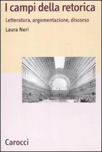 Foto Cover di I campi della retorica. Letteratura, argomentazione, discorso, Libro di Laura Neri, edito da Carocci