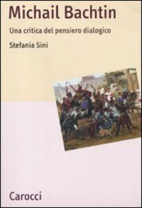 Libro Michail Bachtin. Una critica del pensiero dialogico Stefania Sini