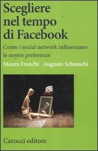 Scegliere nel tempo di Facebook. Come i social network influenzano le nostre preferenze - Franchi Maura Schianchi Augusto - wuz.it