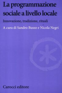 Foto Cover di La programmazione sociale a livello locale. Innovazione, tradizione, rituali, Libro di  edito da Carocci