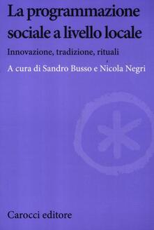 La programmazione sociale a livello locale. Innovazione, tradizione, rituali.pdf