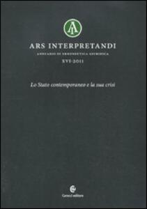 Ars interpretandi. Vol. 16: Lo Stato contemporaneo e la sua crisi.