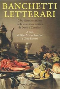 Libro Banchetti letterari. Cibi, pietanze e ricette nella letteratura da Dante a Camilleri