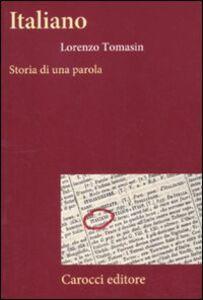 Libro Italiano. Storia di una parola Lorenzo Tomasin