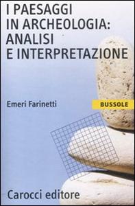 Libro I paesaggi in archeologia: analisi e interpretazione Emeri Farinetti
