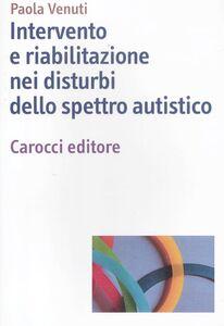 Libro Intervento e riabilitazione nei disturbi dello spettro autistico Paola Venuti