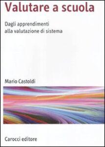 Foto Cover di Valutare a scuola. Dagli apprendimenti alla valutazione di sistema, Libro di Mario Castoldi, edito da Carocci