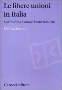 Libro Le libere unioni in Italia. Matrimonio e nuove forme familiari Monica Santoro