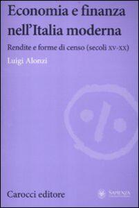 Libro Economia e finanza nell'Italia moderna. Rendite e forme di censo (secoli XV-XX) Luigi Alonzi