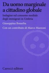 Da uomo marginale a cittadino globale. Indagine sul consumo mediale degli immigrati in Umbria