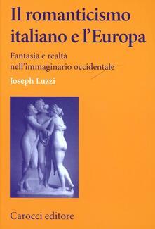 Tegliowinterrun.it Il romanticismo italiano e l'Europa. Fantasia e realtà nell'immaginario occidentale Image