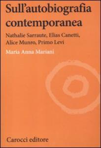 Sull'autobiografia contemporanea. Nathalie Sarraute, Elias Canetti, Alice Munro, Primo Levi