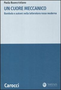 Libro Un cuore meccanico. Bambole e automi nella letteratura russa moderna Paola Buoncristiano