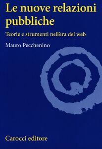 Libro Le nuove relazioni pubbliche. Teorie e strumenti nell'era del web Mauro Pecchenino