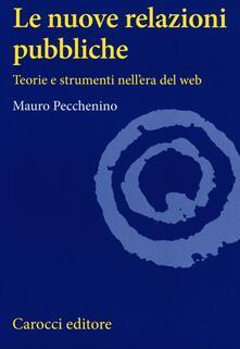 Le nuove relazioni pubbliche. Teorie e strumenti nell'era del web -  Mauro Pecchenino - copertina