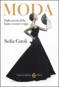Foto Cover di Moda. Dalla nascita della haute couture a oggi, Libro di Sofia Gnoli, edito da Carocci