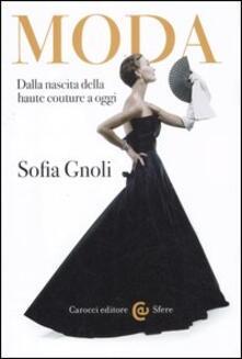 Moda. Dalla nascita della haute couture a oggi - Sofia Gnoli - copertina