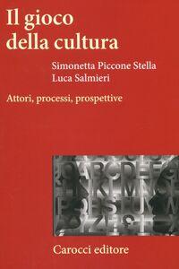 Libro Il gioco della cultura. Attori, processi, prospettive Simonetta Piccone Stella , Luca Salmieri