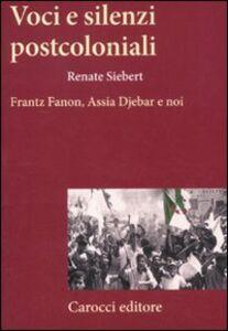 Libro Voci e silenzi postcoloniali. Frantz Fanon, Assia Djebar e noi Renate Siebert