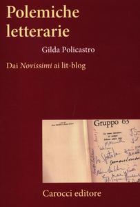 Libro Polemiche letterarie. Dai «Novissimi» ai Lit-blog Gilda Policastro