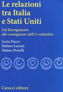 Foto Cover di Le relazioni tra Italia e Stati Uniti. Dal Risorgimento alle conseguenze dell'11 settembre, Libro di AA.VV edito da Carocci