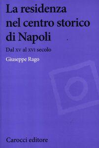 Libro La residenza nel centro storico di Napoli. Dal XV al XVI secolo Giuseppe Rago