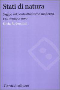 Foto Cover di Stati di natura. Saggi sul contrattualismo moderno e contemporaneo, Libro di Silvia Rodeschini, edito da Carocci