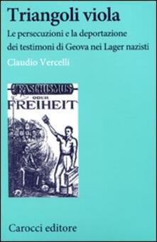 Triangoli viola. Le persecuzioni e la deportazione dei testimoni di Geova nei Lager nazisti -  Claudio Vercelli - copertina