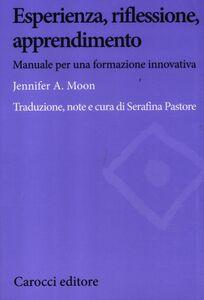 Foto Cover di Esperienza, riflessione, apprendimento. Manuale per una formazione innovativa, Libro di Jennifer A. Moon, edito da Carocci