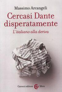 Libro Cercasi Dante disperatamente. L'italiano alla deriva Massimo Arcangeli