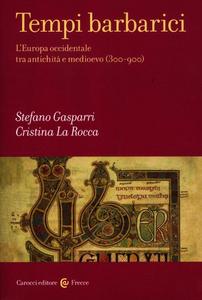 Libro Tempi barbarici. L'Europa occidentale tra antichità e Medioevo (300-900) Stefano Gasparri , Cristina La Rocca