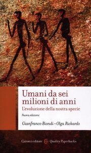Libro Umani da sei milioni di anni. L'evoluzione della nostra specie Gianfranco Biondi , Olga Rickards