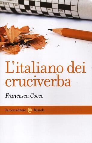 L Italiano Dei Cruciverba Francesca Cocco Libro Carocci Le Bussole Ibs