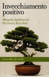 Libro Invecchiamento positivo Manuela Zambianchi , Pio E. Ricci Bitti