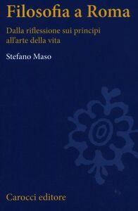 Foto Cover di Filosofia a Roma. La riflessione sui principi e l'arte della vita, Libro di Stefano Maso, edito da Carocci