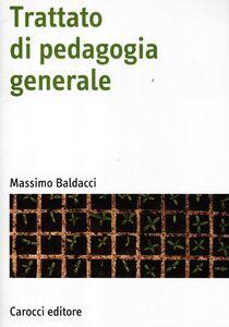 Foto Cover di Trattato di pedagogia generale, Libro di Massimo Baldacci, edito da Carocci