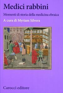 Medici rabbini. Momenti di storia della medicina ebraica