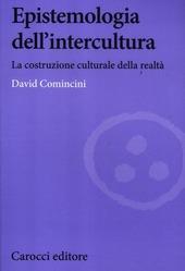 Epistemologia dell'intercultura. La costruzione culturale della realtà