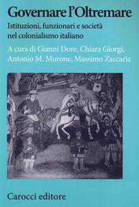 Foto Cover di Governare l'Oltremare. Istituzioni, funzionari e società nel colonialismo italiano, Libro di  edito da Carocci