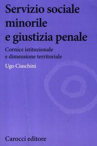 Libro Servizio sociale minorile e giustizia penale. Cornice istituzionale e dimensione territoriale Ugo Ciaschini