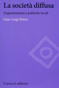 Libro La società diffusa. Organizzazioni e politiche locali G. Luigi Bulsei