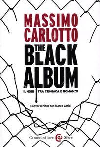 Libro The black album. Il noir tra cronaca e romanzo Massimo Carlotto , Marco Amici