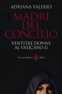 Foto Cover di Madri del Concilio. Ventitré donne al Vaticano II, Libro di Adriana Valerio, edito da Carocci