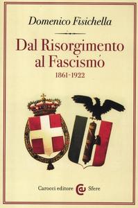 Libro Dal Risorgimento al fascismo 1861-1922 Domenico Fisichella