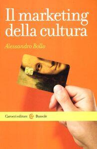 Foto Cover di Il marketing della cultura, Libro di Alessandro Bollo, edito da Carocci