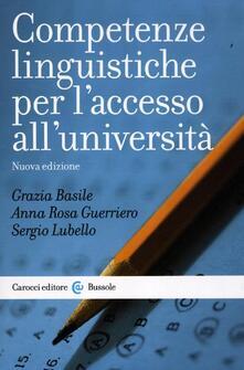 Competenze linguistiche per l'accesso all'università - Grazia Basile,Anna R. Guerriero,Sergio Lubello - copertina