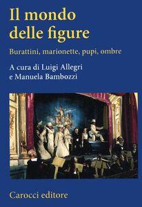 Foto Cover di Il mondo delle figure. Burattini, marionette, pupi, ombre, Libro di  edito da Carocci