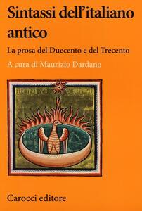 Sintassi dell'italiano antico. La prosa del Duecento e del Trecento