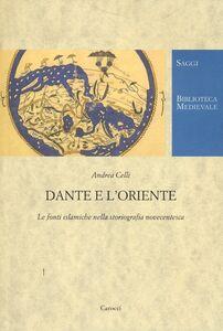 Libro Dante e l'Oriente. Le fonti islamiche nella storiografia novecentesca Andrea Celli