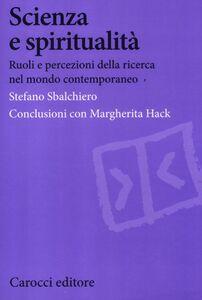 Foto Cover di Scienza e spiritualità. Ruoli e percezioni della ricerca nel mondo contemporaneo, Libro di Stefano Sbalchiero, edito da Carocci
